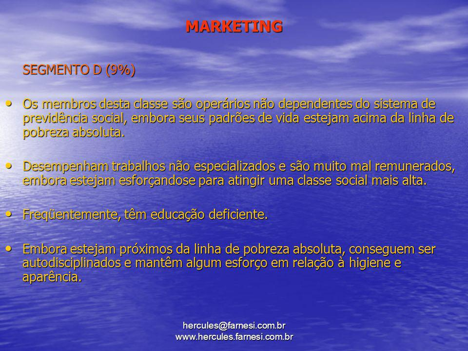 hercules@farnesi.com.br www.hercules.farnesi.com.br MARKETING SEGMENTO D (9%) Os membros desta classe são operários não dependentes do sistema de prev