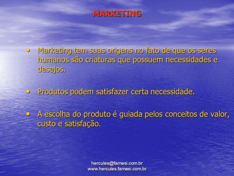 hercules@farnesi.com.br www.hercules.farnesi.com.br MARKETING Marketing tem suas origens no fato de que os seres humanos são criaturas que possuem nec