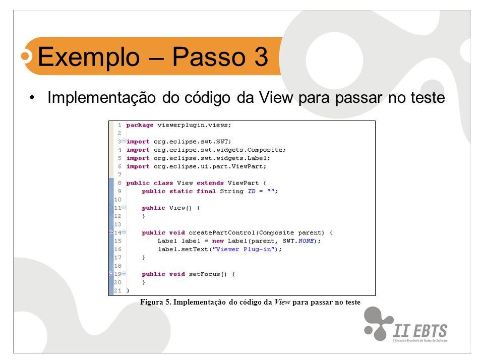 Exemplo – Passo 3 Implementação do código da View para passar no teste Figura 5. Implementação do código da View para passar no teste