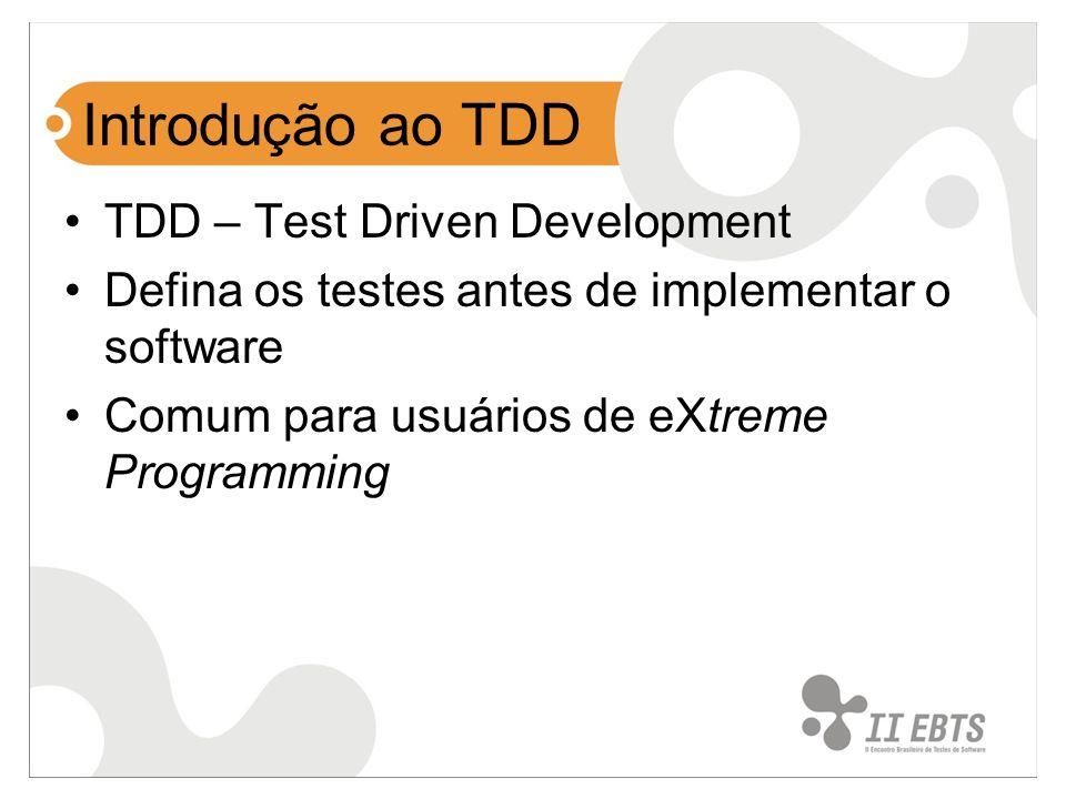 Definição das iterações Adicionar um teste de forma rápida Executar os testes (mesmo que os testes falhem) –Criar stubs para que os testes compilem Implementar a funcionalidade Executar os testes novamente Refatorar o código para remover duplicação de código Este processo se repete até que todos os testes sejam executados com sucesso