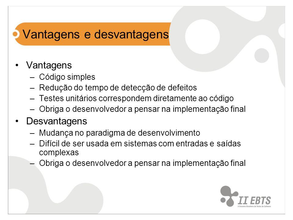 Vantagens e desvantagens Vantagens –Código simples –Redução do tempo de detecção de defeitos –Testes unitários correspondem diretamente ao código –Obr