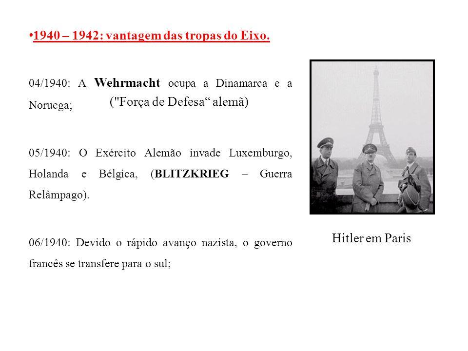 1940 – 1942: vantagem das tropas do Eixo. 04/1940: A Wehrmacht ocupa a Dinamarca e a Noruega; 05/1940: O Exército Alemão invade Luxemburgo, Holanda e