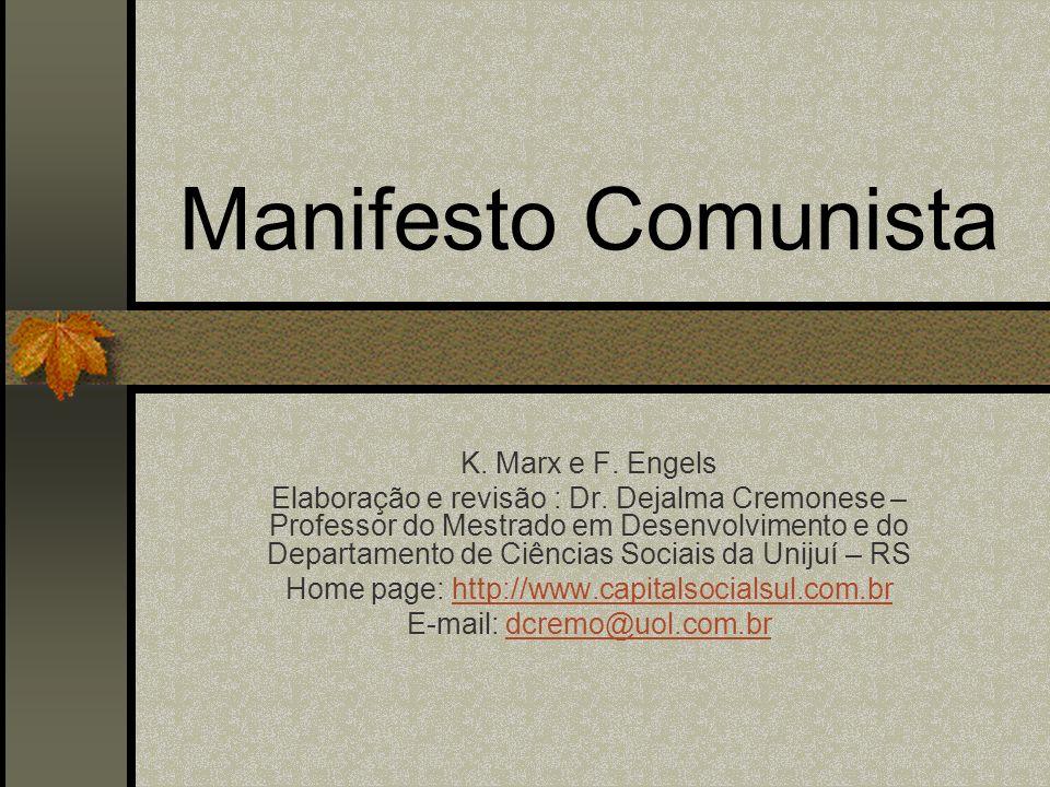 Manifesto Comunista K. Marx e F. Engels Elaboração e revisão : Dr. Dejalma Cremonese – Professor do Mestrado em Desenvolvimento e do Departamento de C