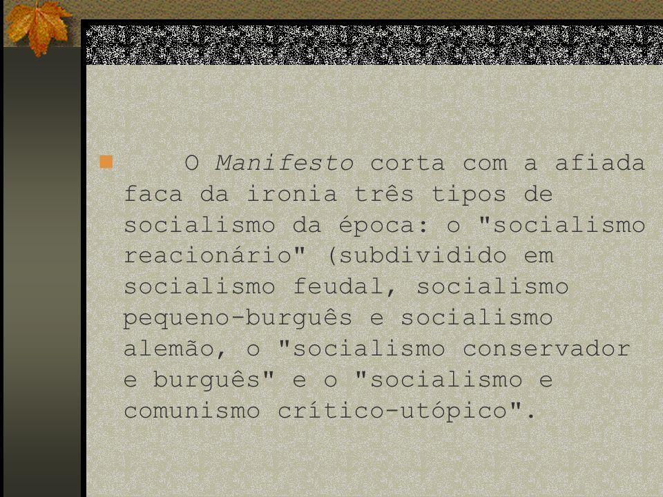 O Manifesto corta com a afiada faca da ironia três tipos de socialismo da época: o
