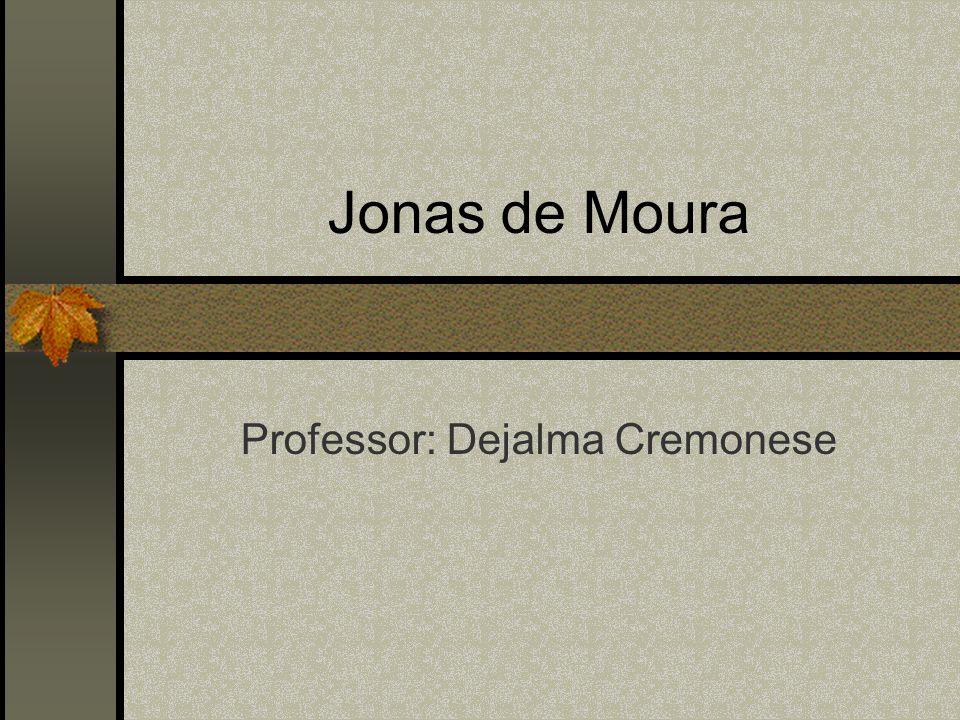 Jonas de Moura Professor: Dejalma Cremonese