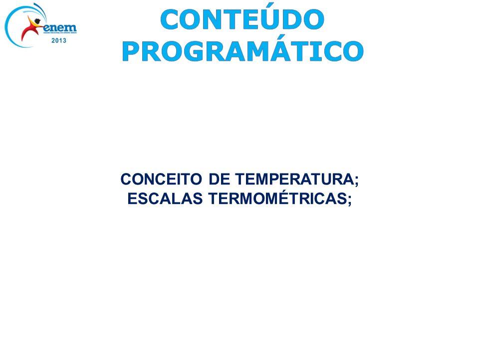 CONCEITO DE TEMPERATURA; ESCALAS TERMOMÉTRICAS;