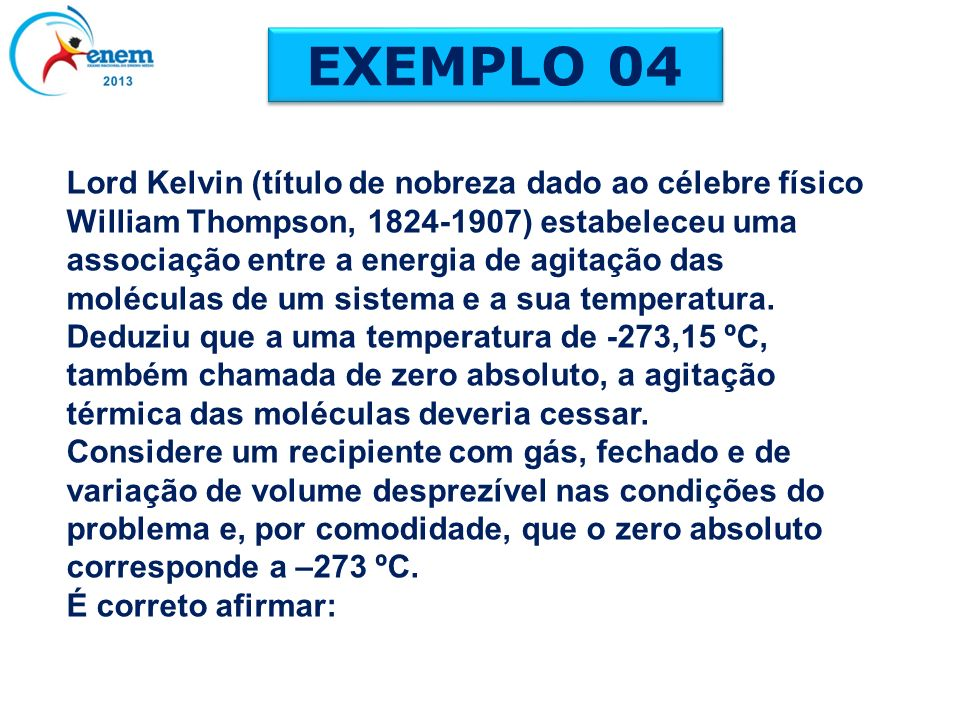 Lord Kelvin (título de nobreza dado ao célebre físico William Thompson, 1824-1907) estabeleceu uma associação entre a energia de agitação das molécula