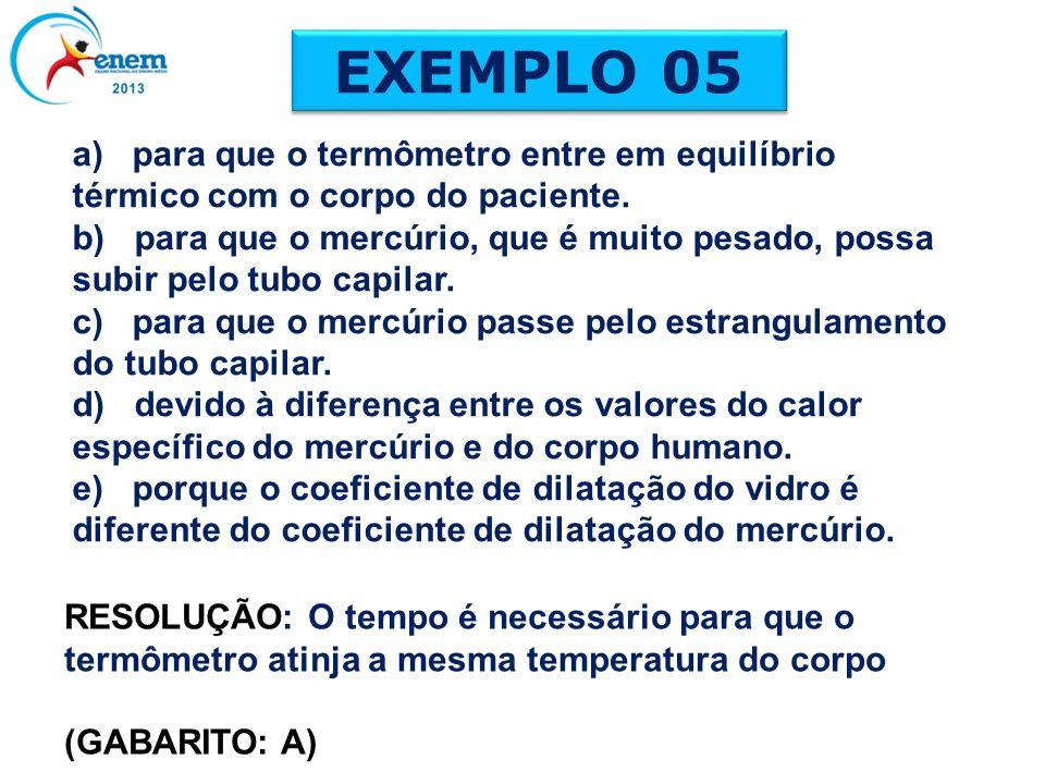 a) para que o termômetro entre em equilíbrio térmico com o corpo do paciente. b) para que o mercúrio, que é muito pesado, possa subir pelo tubo capila