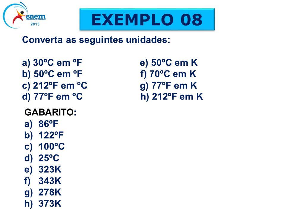 Converta as seguintes unidades: a) 30ºC em ºF e) 50ºC em K b) 50ºC em ºF f) 70ºC em K c) 212ºF em ºC g) 77ºF em K d) 77ºF em ºC h) 212ºF em K EXEMPLO