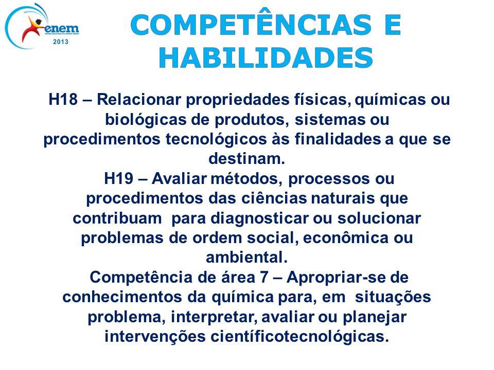 H18 – Relacionar propriedades físicas, químicas ou biológicas de produtos, sistemas ou procedimentos tecnológicos às finalidades a que se destinam. H1