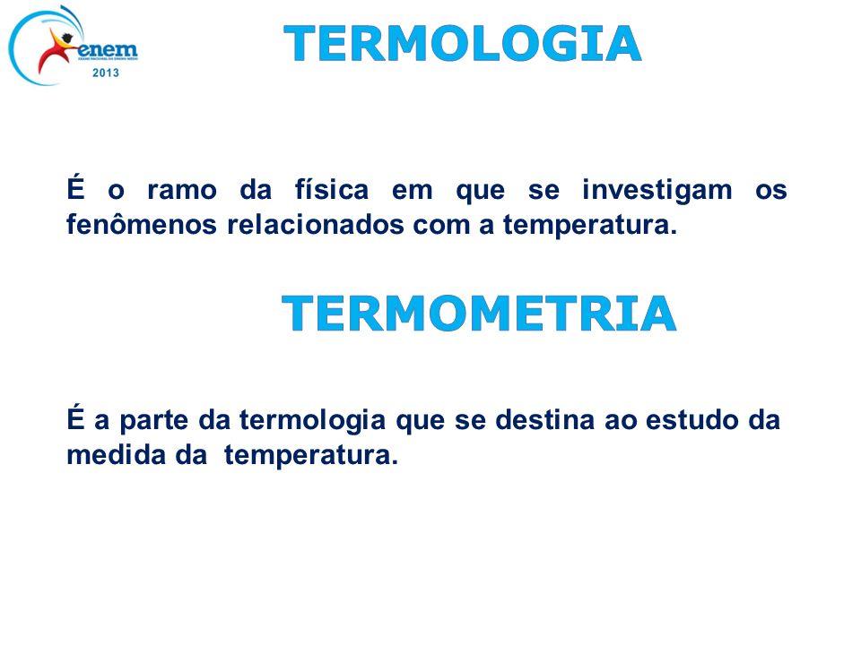 É o ramo da física em que se investigam os fenômenos relacionados com a temperatura. É a parte da termologia que se destina ao estudo da medida da tem