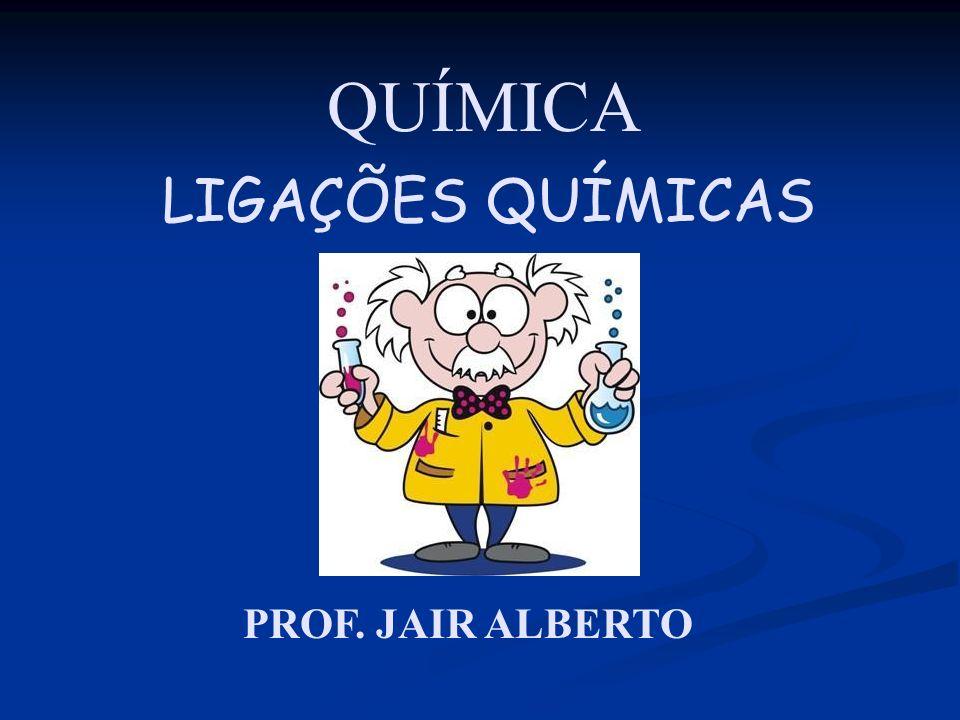 QUÍMICA PROF. JAIR ALBERTO LIGAÇÕES QUÍMICAS