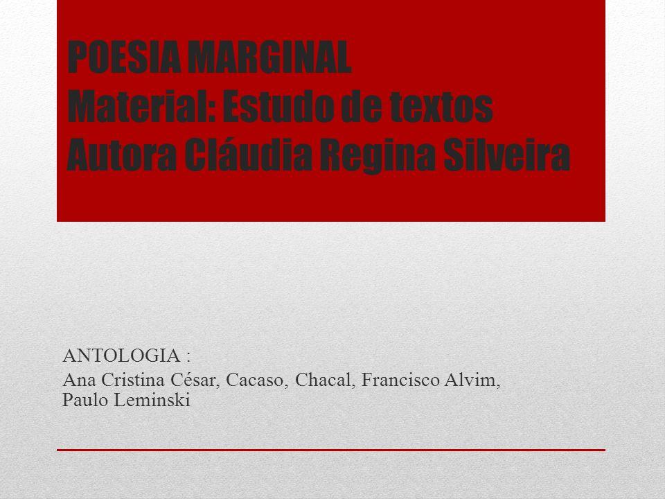 POESIA MARGINAL Material: Estudo de textos Autora Cláudia Regina Silveira ANTOLOGIA : Ana Cristina César, Cacaso, Chacal, Francisco Alvim, Paulo Lemin