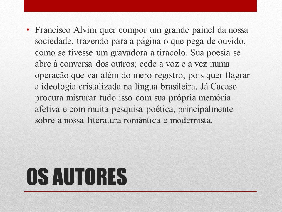 OS AUTORES Francisco Alvim quer compor um grande painel da nossa sociedade, trazendo para a página o que pega de ouvido, como se tivesse um gravadora