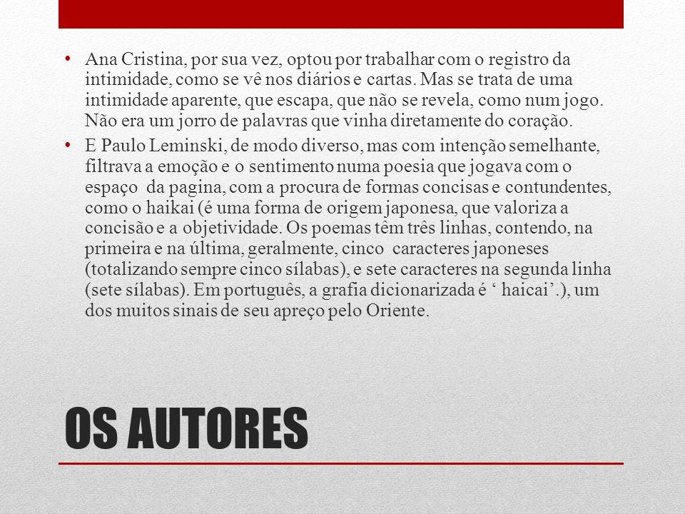OS AUTORES Ana Cristina, por sua vez, optou por trabalhar com o registro da intimidade, como se vê nos diários e cartas. Mas se trata de uma intimidad