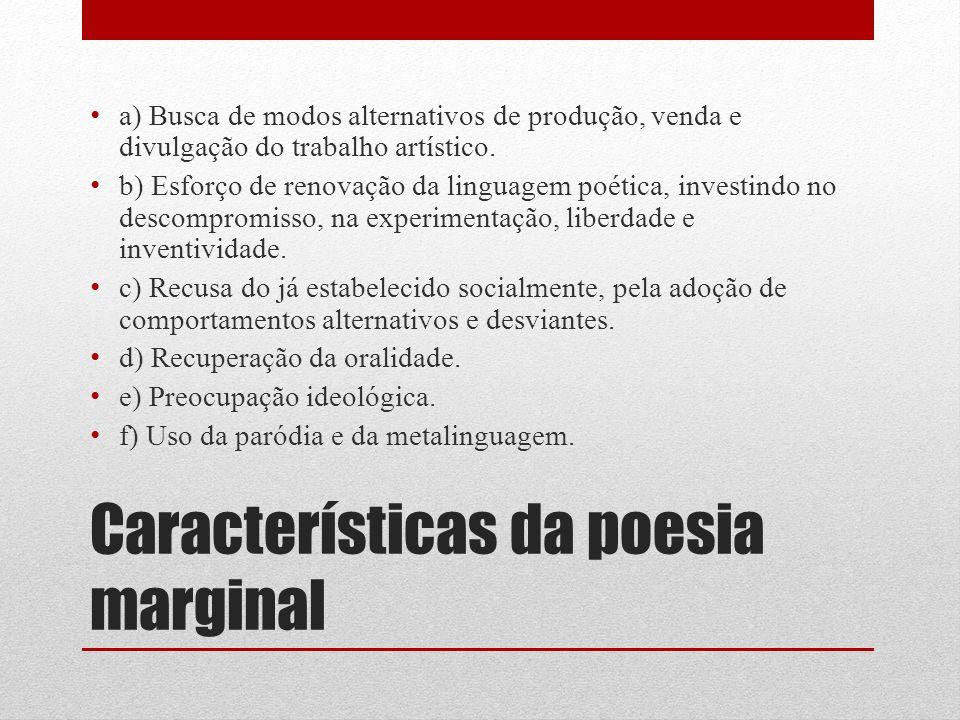 Características da poesia marginal a) Busca de modos alternativos de produção, venda e divulgação do trabalho artístico. b) Esforço de renovação da li