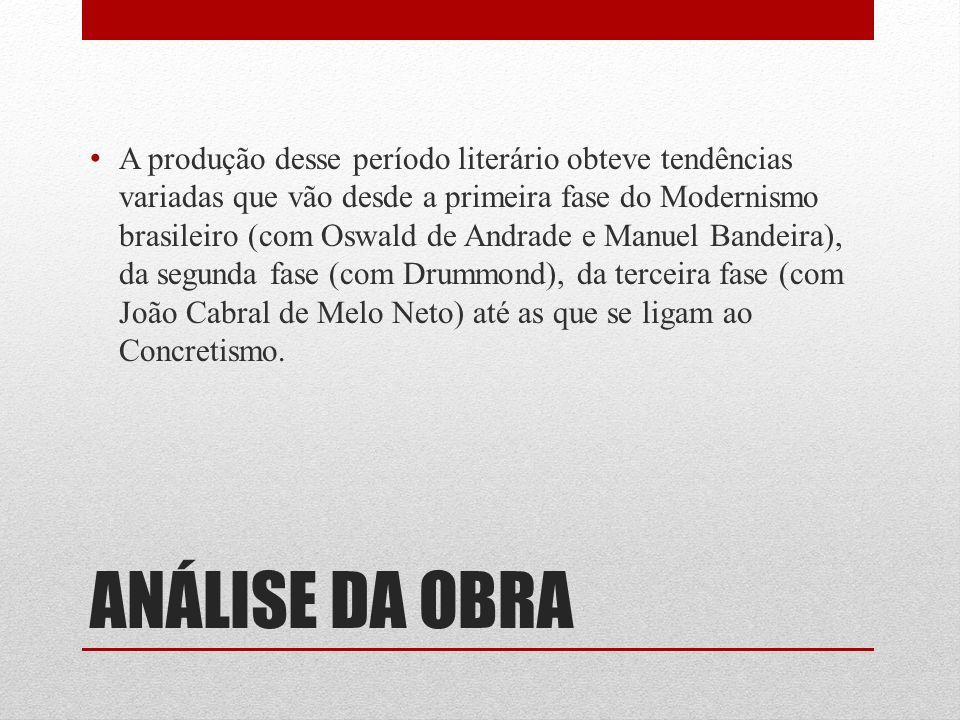 ANÁLISE DA OBRA A produção desse período literário obteve tendências variadas que vão desde a primeira fase do Modernismo brasileiro (com Oswald de An