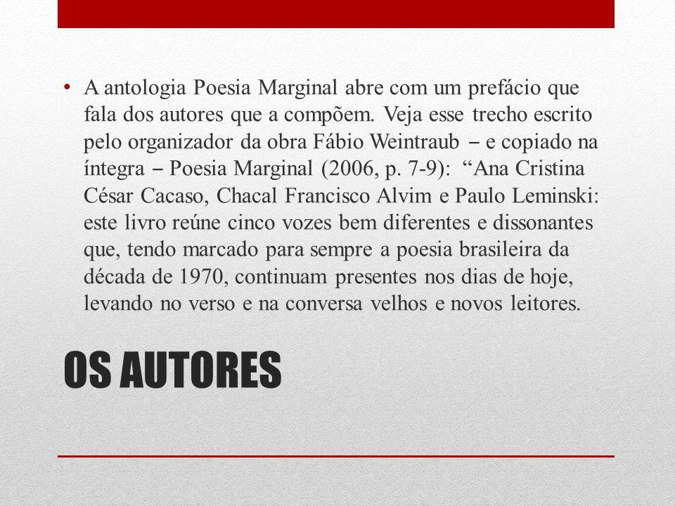 OS AUTORES A antologia Poesia Marginal abre com um prefácio que fala dos autores que a compõem. Veja esse trecho escrito pelo organizador da obra Fábi