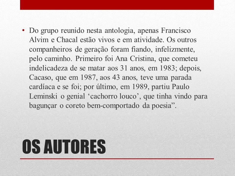 OS AUTORES Do grupo reunido nesta antologia, apenas Francisco Alvim e Chacal estão vivos e em atividade. Os outros companheiros de geração foram fiand