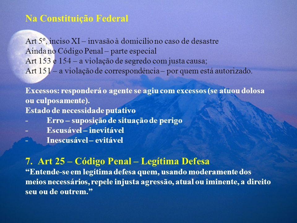 Na Constituição Federal Art 5º, inciso XI – invasão à domicílio no caso de desastre Ainda no Código Penal – parte especial Art 153 e 154 – a violação
