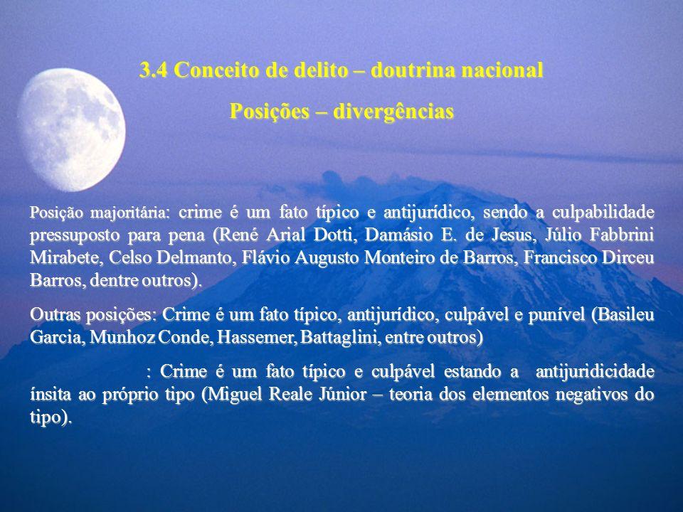 3.4 Conceito de delito – doutrina nacional Posições – divergências Posição majoritária : crime é um fato típico e antijurídico, sendo a culpabilidade