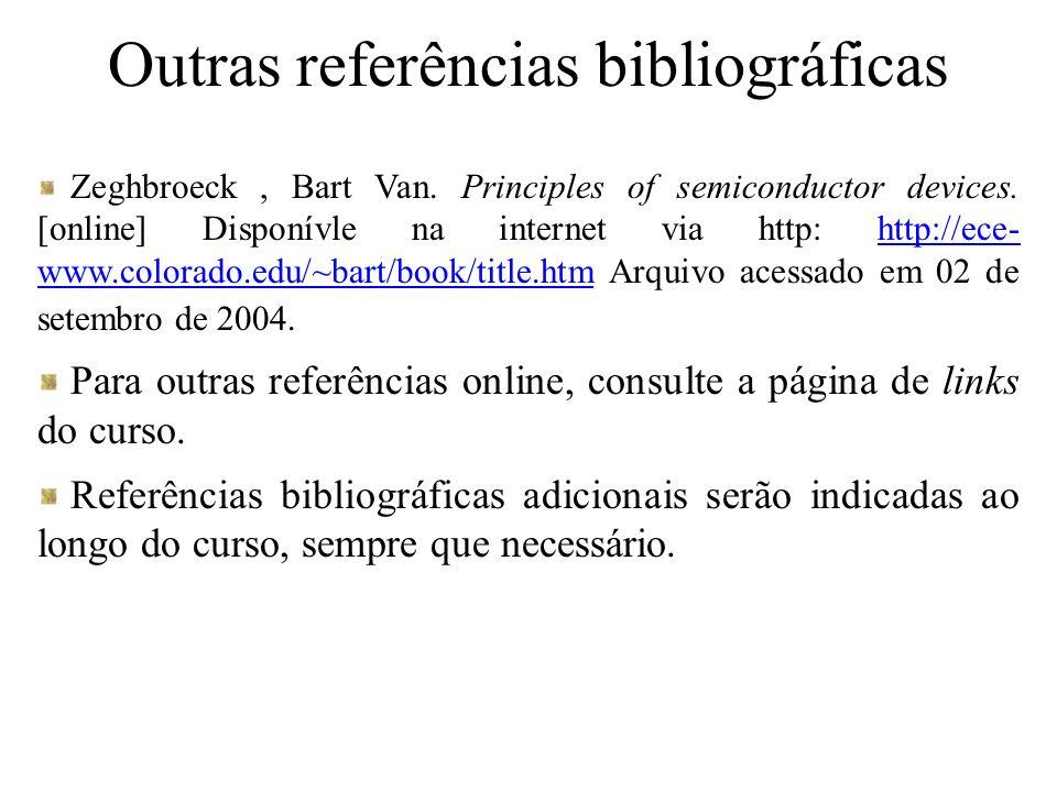 Outras referências bibliográficas Zeghbroeck, Bart Van. Principles of semiconductor devices. [online] Disponívle na internet via http: http://ece- www