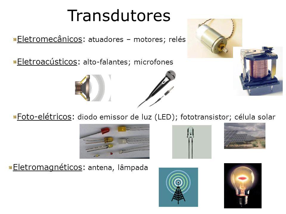 Eletromecânicos: atuadores – motores; relés Transdutores Eletroacústicos: alto-falantes; microfones Foto-elétricos: diodo emissor de luz (LED); fototr
