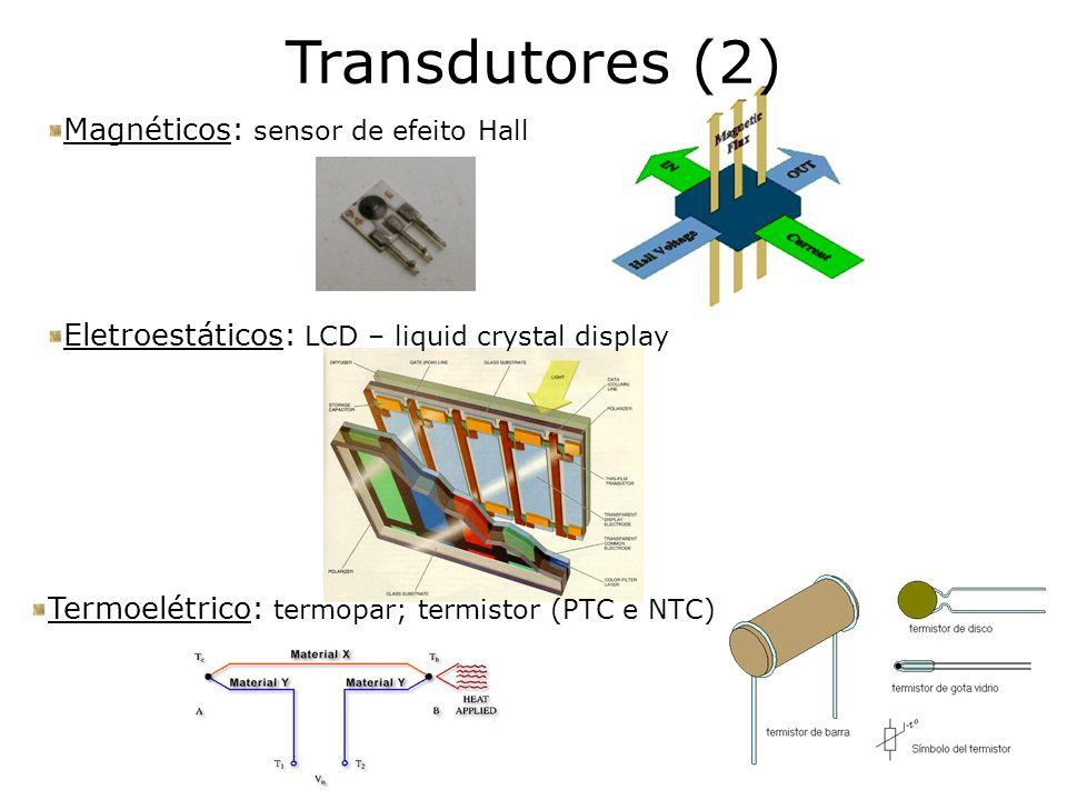 Magnéticos: sensor de efeito Hall Transdutores (2) Eletroestáticos: LCD – liquid crystal display Termoelétrico: termopar; termistor (PTC e NTC)