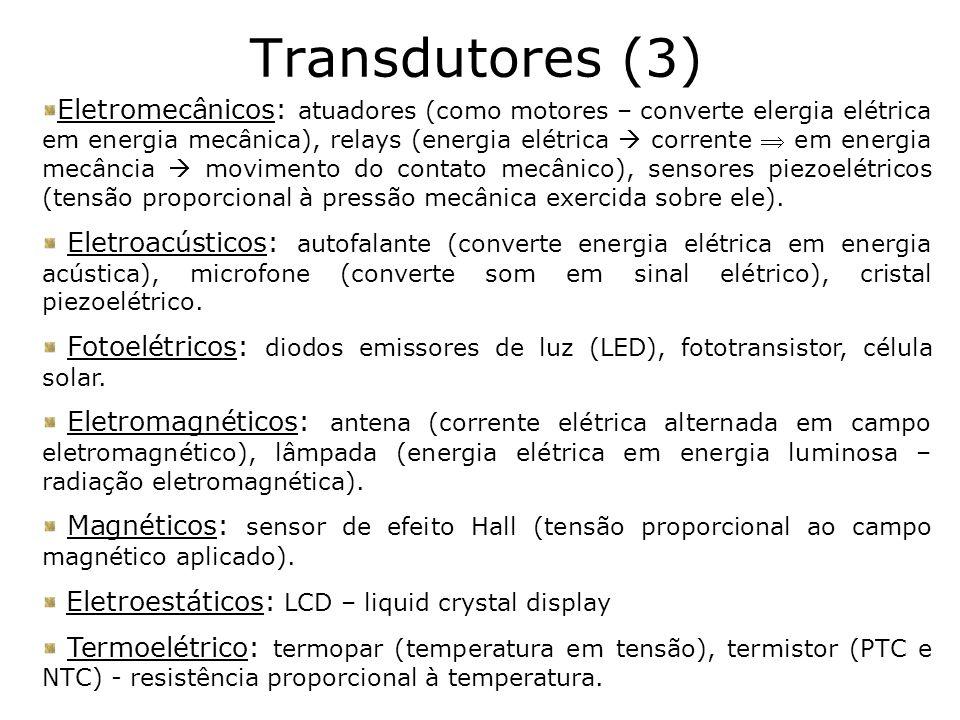 Transdutores (3) Eletromecânicos: atuadores (como motores – converte elergia elétrica em energia mecânica), relays (energia elétrica corrente em energ