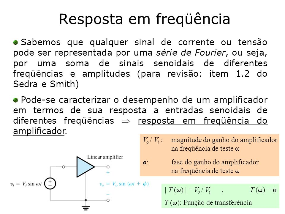 Resposta em freqüência Sabemos que qualquer sinal de corrente ou tensão pode ser representada por uma série de Fourier, ou seja, por uma soma de sinai