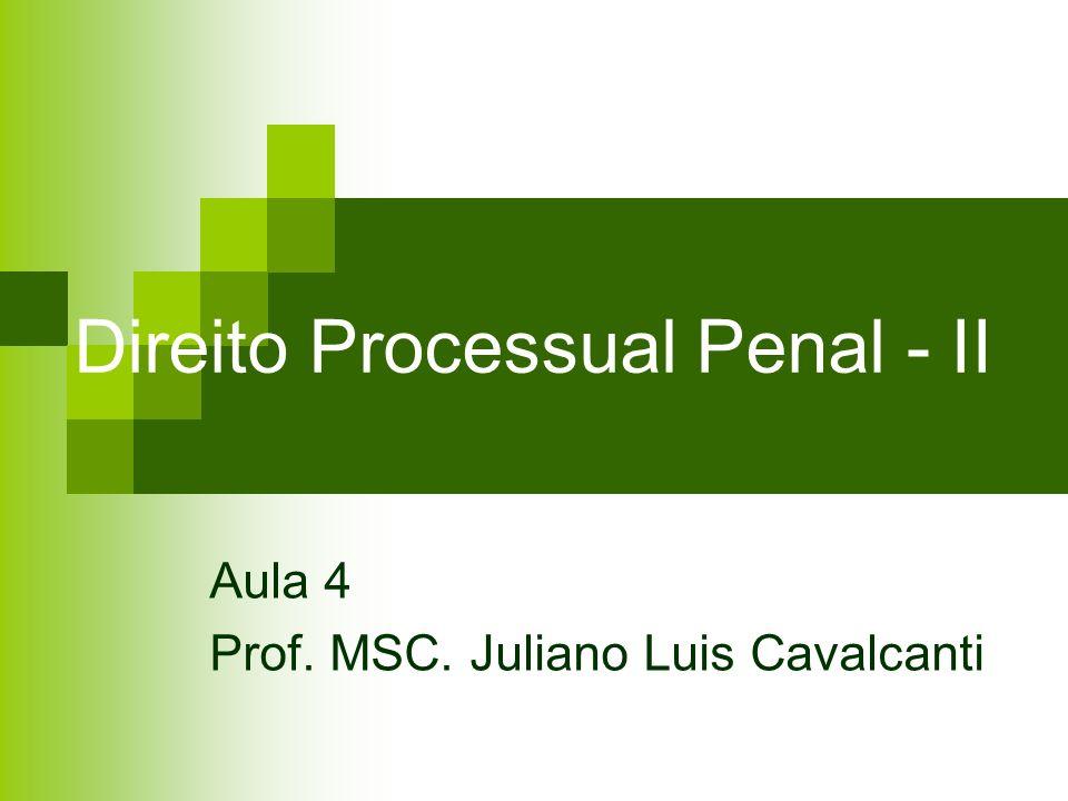 Direito Processual Penal - II Aula 4 Prof. MSC. Juliano Luis Cavalcanti
