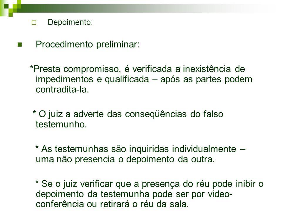 Depoimento: Procedimento preliminar: *Presta compromisso, é verificada a inexistência de impedimentos e qualificada – após as partes podem contradita-