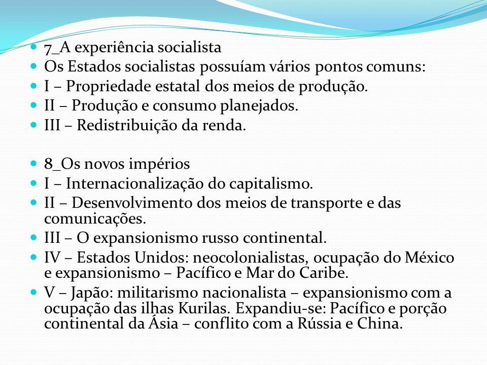 7_A experiência socialista Os Estados socialistas possuíam vários pontos comuns: I – Propriedade estatal dos meios de produção. II – Produção e consum
