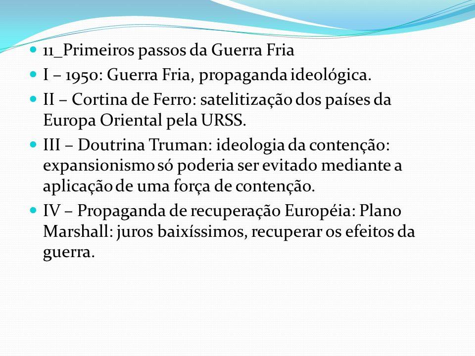 11_Primeiros passos da Guerra Fria I – 1950: Guerra Fria, propaganda ideológica. II – Cortina de Ferro: satelitização dos países da Europa Oriental pe