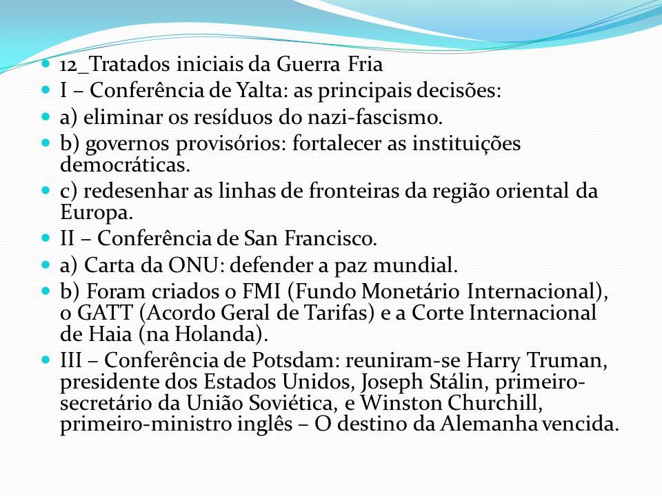 12_Tratados iniciais da Guerra Fria I – Conferência de Yalta: as principais decisões: a) eliminar os resíduos do nazi-fascismo. b) governos provisório