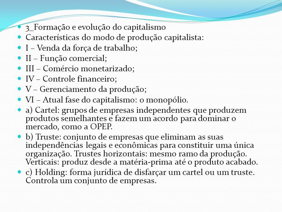 3_Formação e evolução do capitalismo Características do modo de produção capitalista: I – Venda da força de trabalho; II – Função comercial; III – Com