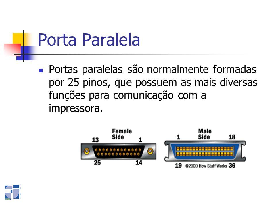 Porta Paralela Portas paralelas são normalmente formadas por 25 pinos, que possuem as mais diversas funções para comunicação com a impressora.