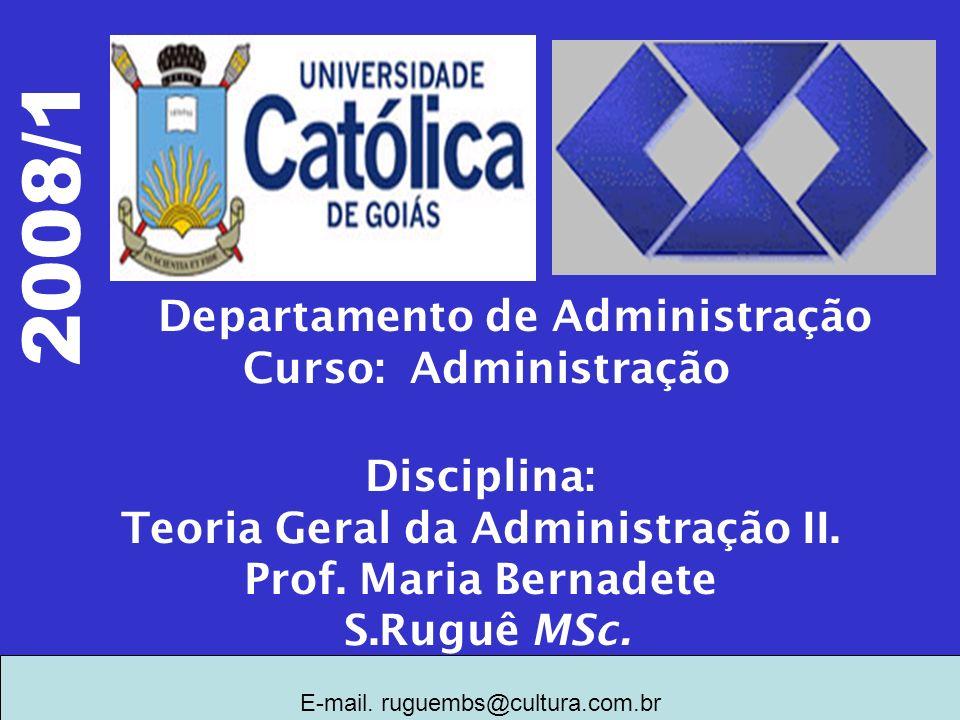 Departamento de Administração Curso: Administração Disciplina: Teoria Geral da Administração II. Prof. Maria Bernadete S.Ruguê MSc. 2008/1 E-mail. rug