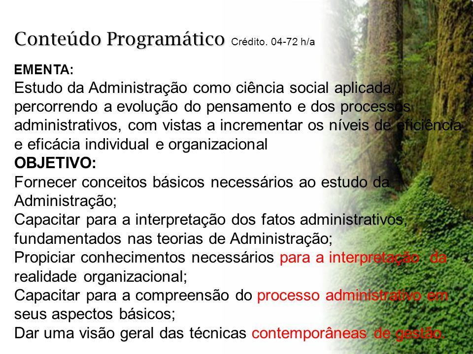 Conteúdo Programático Conteúdo Programático Crédito. 04-72 h/a EMENTA: Estudo da Administração como ciência social aplicada, percorrendo a evolução do