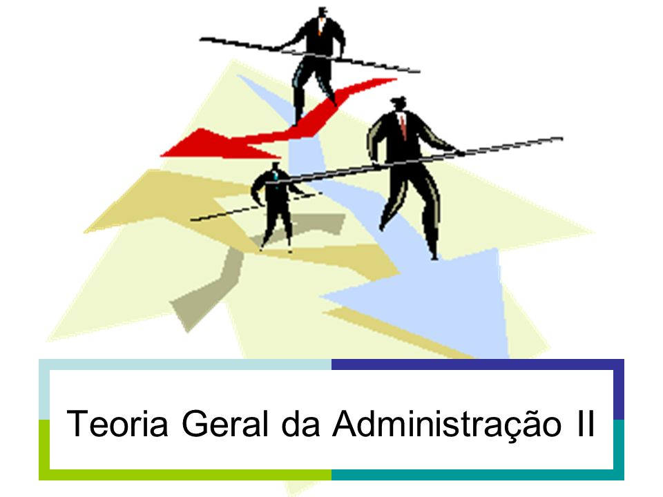 Teoria Geral da Administração II