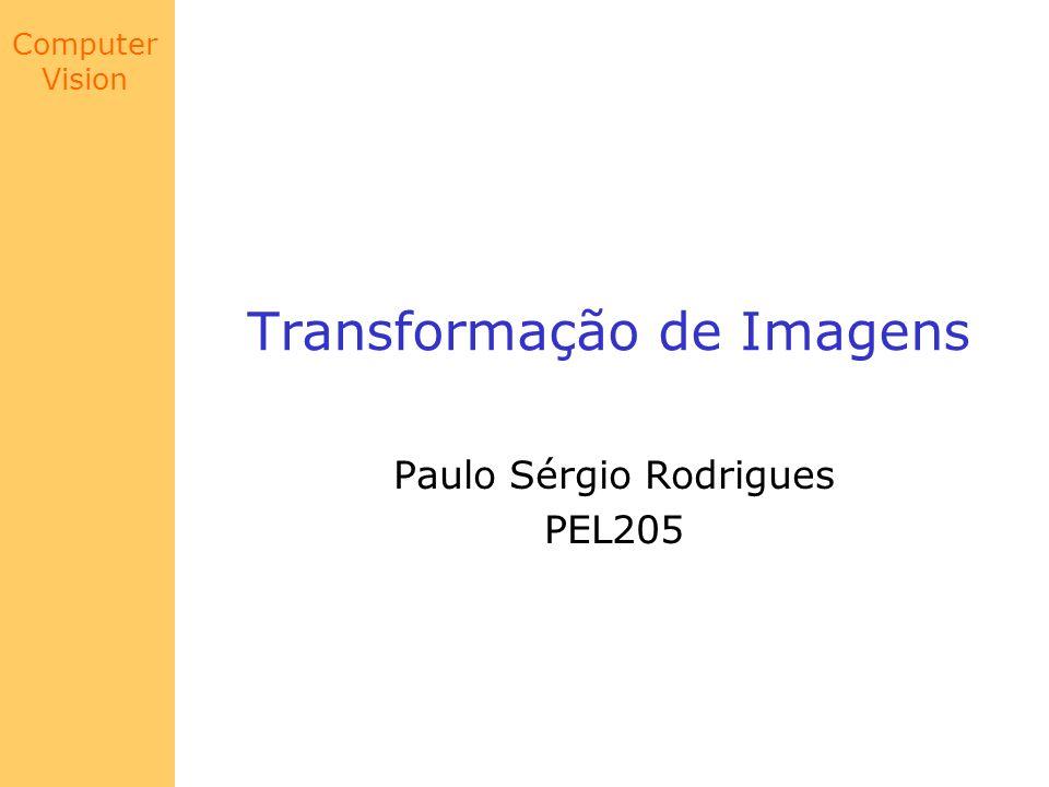 Computer Vision Transformação de Imagens Paulo Sérgio Rodrigues PEL205