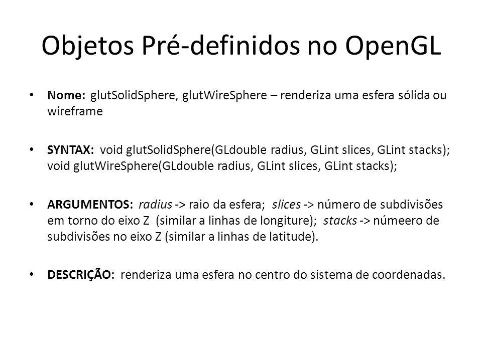 Objetos Pré-definidos no OpenGL NOME: glutSolidCube, glutWireCube – renderiza um cubo sólido ou wireframe SYNTAX void glutSolidCube(GLdouble size); void glutWireCube(GLdouble size); ARGUMENTS size largura do lado do cubo.
