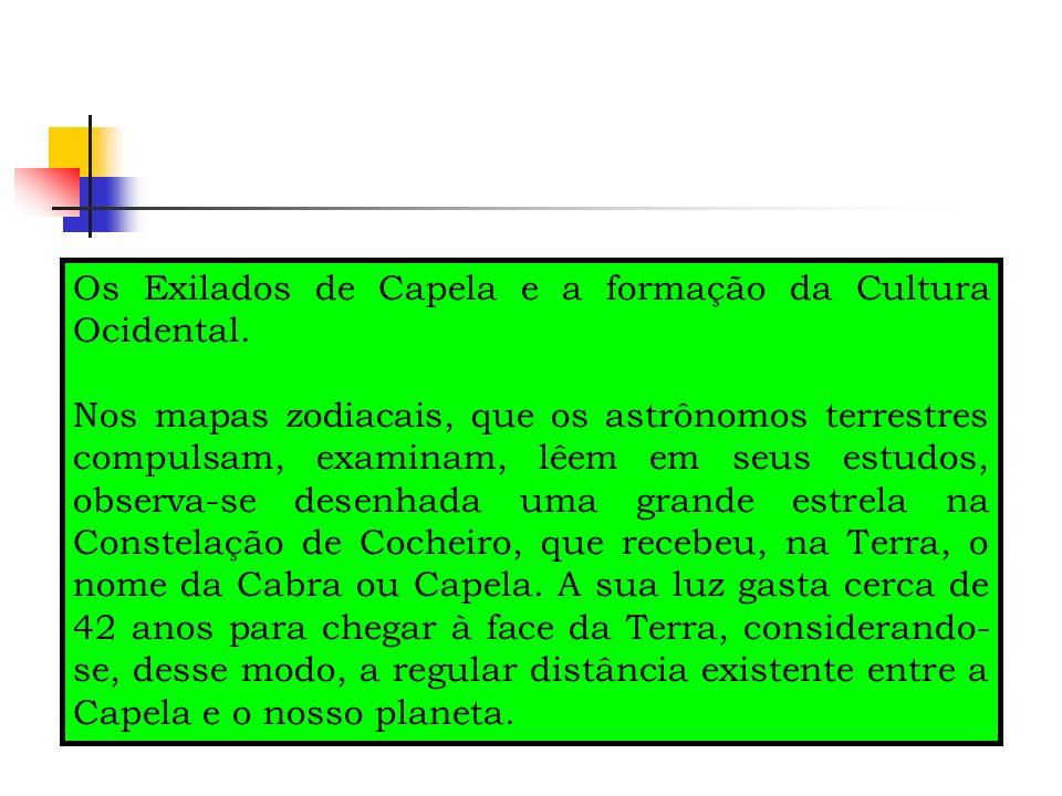 Os Exilados de Capela e a formação da Cultura Ocidental. Nos mapas zodiacais, que os astrônomos terrestres compulsam, examinam, lêem em seus estudos,