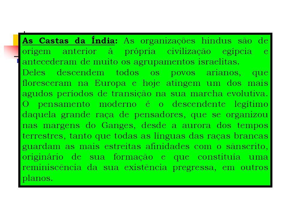 As Castas da Índia: As organizações hindus são de origem anterior à própria civilização egípcia e antecederam de muito os agrupamentos israelitas. Del