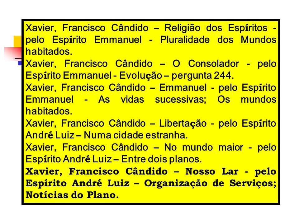Xavier, Francisco Cândido – Religião dos Esp í ritos - pelo Esp í rito Emmanuel - Pluralidade dos Mundos habitados. Xavier, Francisco Cândido – O Cons