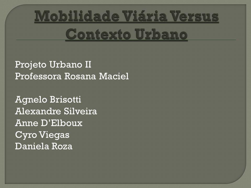 Projeto Urbano II Professora Rosana Maciel Agnelo Brisotti Alexandre Silveira Anne DElboux Cyro Viegas Daniela Roza