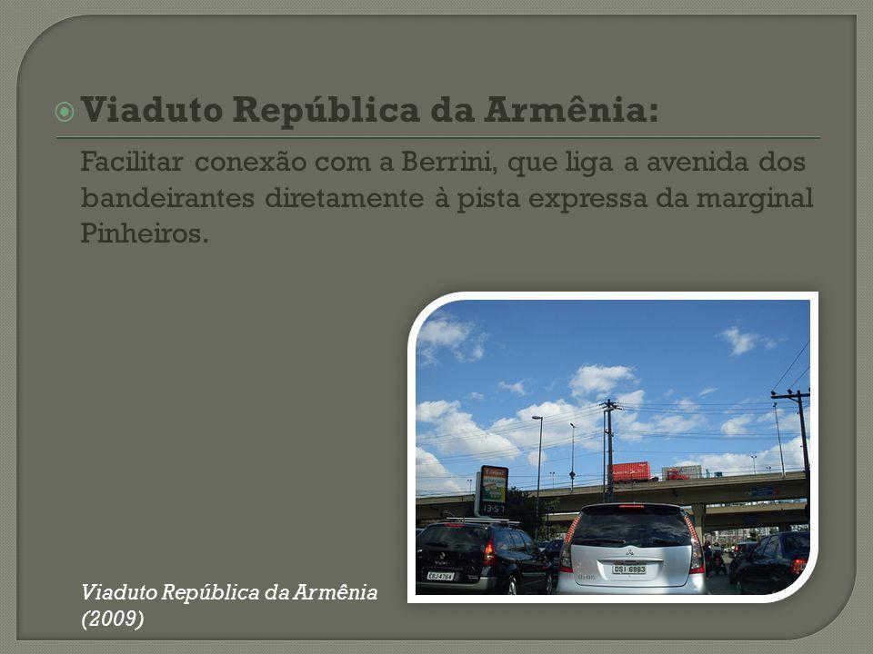 Viaduto República da Armênia: Facilitar conexão com a Berrini, que liga a avenida dos bandeirantes diretamente à pista expressa da marginal Pinheiros.