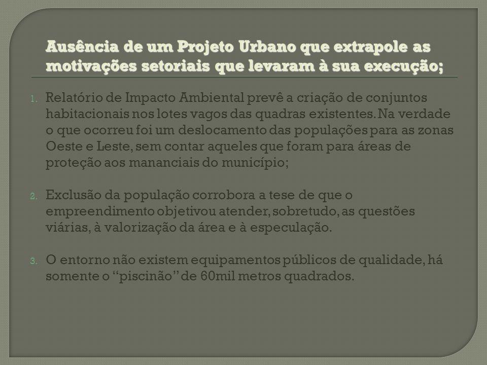 Ausência de um Projeto Urbano que extrapole as motivações setoriais que levaram à sua execução; 1. Relatório de Impacto Ambiental prevê a criação de c