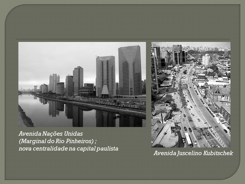 Avenida Nações Unidas (Marginal do Rio Pinheiros) ; nova centralidade na capital paulista Avenida Juscelino Kubitschek