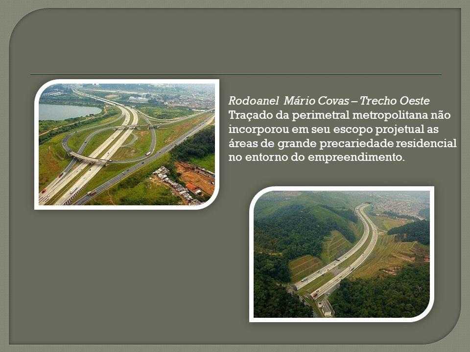 Rodoanel Mário Covas – Trecho Oeste Traçado da perimetral metropolitana não incorporou em seu escopo projetual as áreas de grande precariedade residen